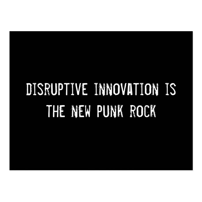 disruptive innovation is the new punk rock postcard
