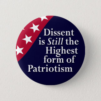 Dissent is Still the Highest form of Patriotism Pinback Button