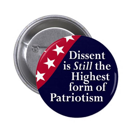 Dissent is Still the Highest form of Patriotism Pinback Button