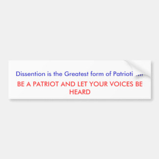 Dissention is the Greatest form of Patriotism! ... Bumper Sticker