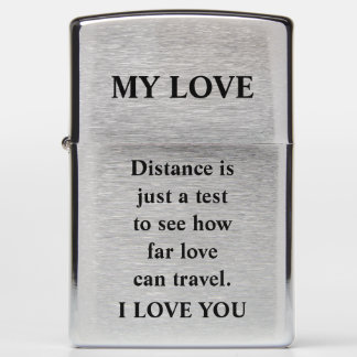 Distance is just a test to see how far love zippo lighter