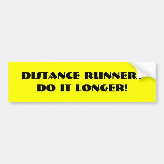 Distance runners do it longer! bumper sticker