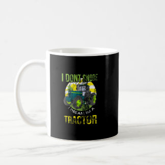 Distressed I Don't Snore I Dream I'm a Tractor Coffee Mug