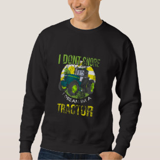 Distressed I Don't Snore I Dream I'm a Tractor Sweatshirt