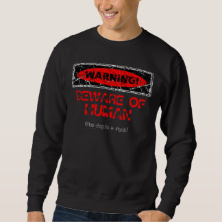 Distressed Warning! Beware of Human 3 Sweatshirt