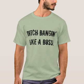 """Ditch Bangin' Like A Boss"" Stone Green T-shirt"