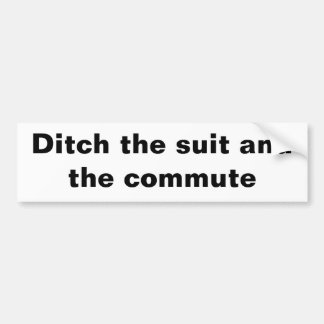 Ditch the suit and the commute bumper sticker