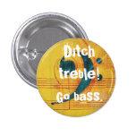 Ditch treble! Go bass. 1 Inch Round Button