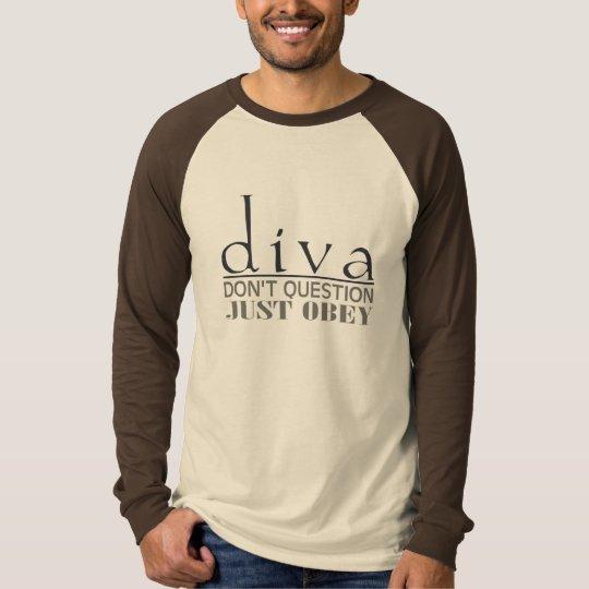 Diva: Don't Question T-Shirt