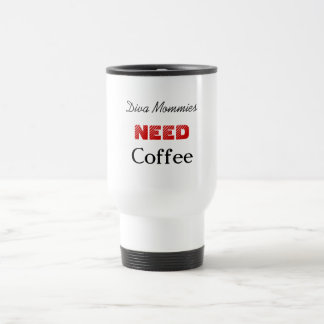 Diva Mommies, NEED, Coffee Travel Mug