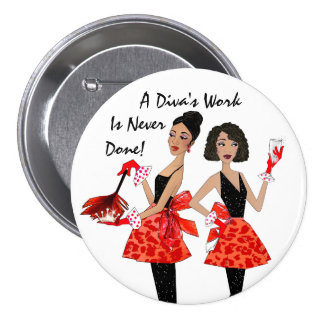 """¡""""Divas nacionales"""" - el trabajo de una diva nunca Pin Redondo 7 Cm"""