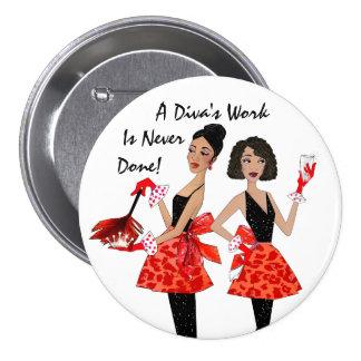 """¡""""Divas nacionales"""" - el trabajo de una diva nunca Pin Redondo De 3 Pulgadas"""
