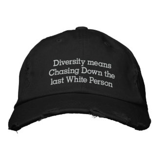 Diversity means Chasing Down the last White person Embroidered Baseball Hat