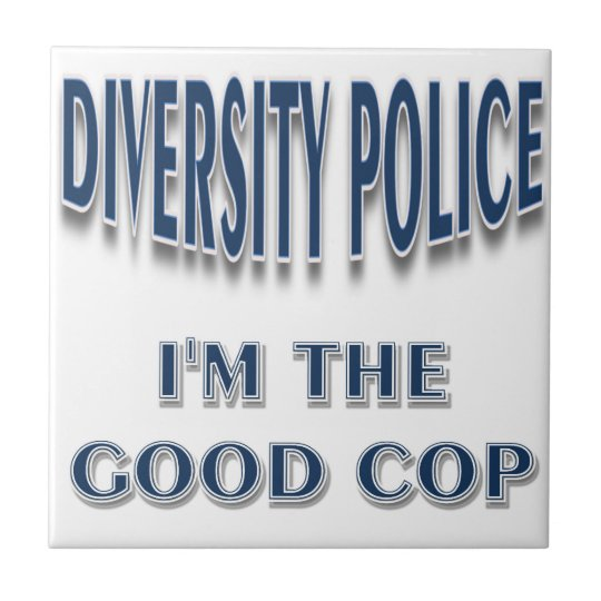 Diversity Police I'm the Good Cop Tile