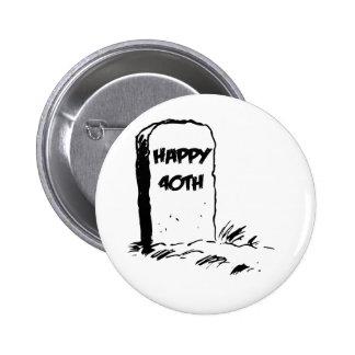 "Divertido, ""40.a"" lápida mortuaria feliz pins"