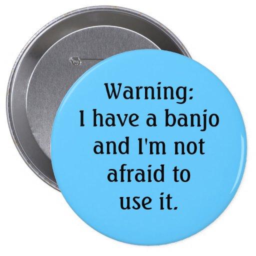Divertido - advirtiendo: Tengo un banjo… Pin Redondo De 4 Pulgadas