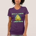 ¡Divertido! No odie, no meditate Camisetas