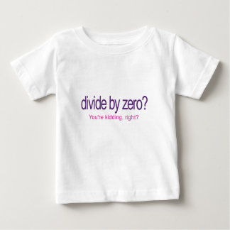 Divide by Zero _ You're Kidding Infant T-shirt
