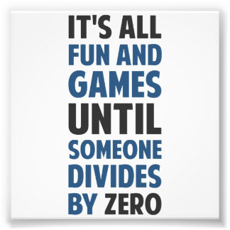 Dividing By Zero Is Not A Game Photo Print