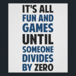 "Dividing By Zero Is Not A Game Poster<br><div class=""desc"">Friends don&#39;t let friends divide by zero and implode the universe.  Great gift or tshirt for the scientifically and mathematically conscious.</div>"