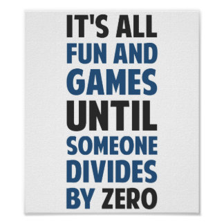 Dividing By Zero Is Not A Game Posters