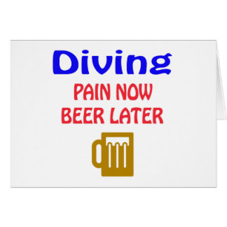 Diving pain now beer later greeting card