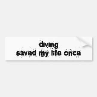 Diving Saved My Life Once Bumper Stickers