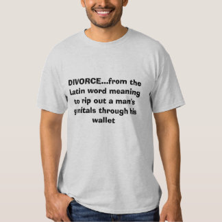 """""""divorce...from the Latin word"""" Funny Tshirt"""