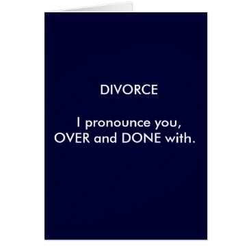 divorce DIVORCE  I pronounce you,OVER and DONE with. Card