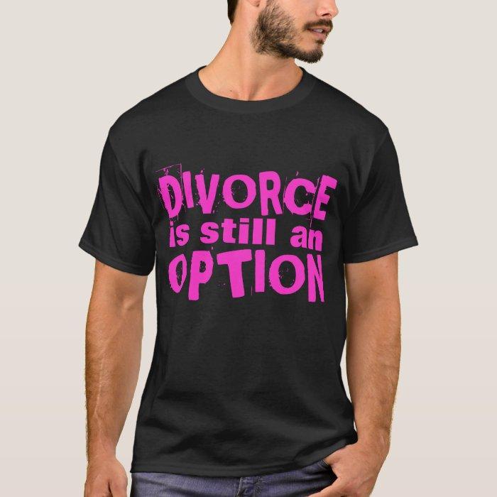 Divorce is still an option T-Shirt