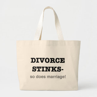 Divorce Stinks - So Does Marriage! Large Tote Bag