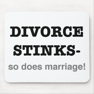 Divorce Stinks - So Does Marriage! Mouse Pad