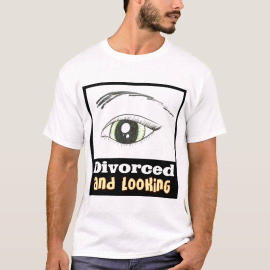 Divorced And Looking T-Shirt