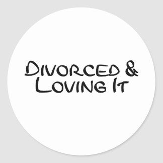 Divorced and Loving It Classic Round Sticker