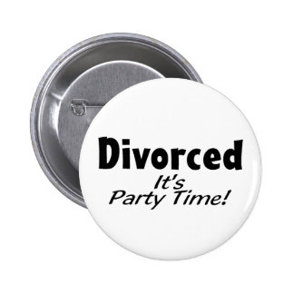 Divorced It's Party Time Pinback Button