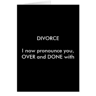 DIVORCEI now pronounce you,OVER and DONE with Card