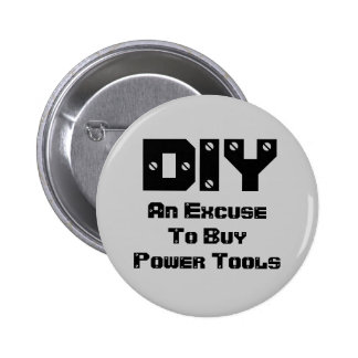 DIY An Excuse To Buy Power Tools Pinback Button