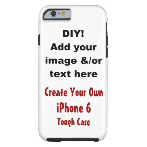 make your own iphone case diy create your own iphone 6 tough v02 zazzle 17799