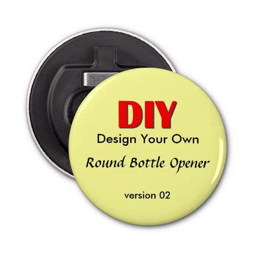 Diy Design Your Own Custom Round Bottle Opener V02 Zazzle