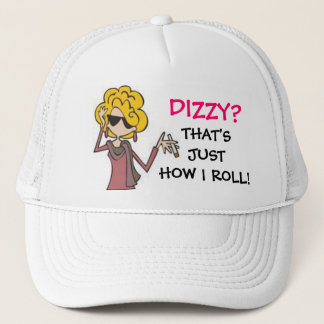 DIZZY? ... THAT'S JUST HOW I ROLL! TRUCKER HAT