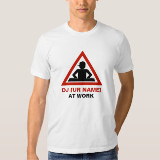 DJ at Work customize your name Tshirts