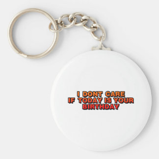 DJ I Don't Care If Today Is Your Birthday - music Key Chain