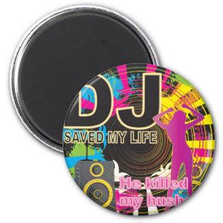 DJ saved my life 2 Inch Round Magnet