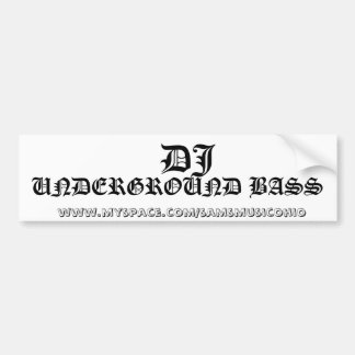 DJ,   www.myspace.com/samsmusicohio, UNDERGRO... Bumper Sticker