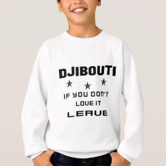 Djibouti If you don't love it, Leave Sweatshirt