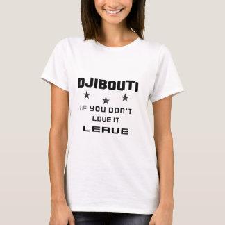 Djibouti If you don't love it, Leave T-Shirt