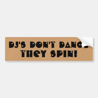 DJ's Don't Dance They Spin Car Bumper Sticker