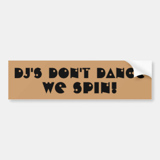 DJ's Don't Dance We Spin Car Bumper Sticker