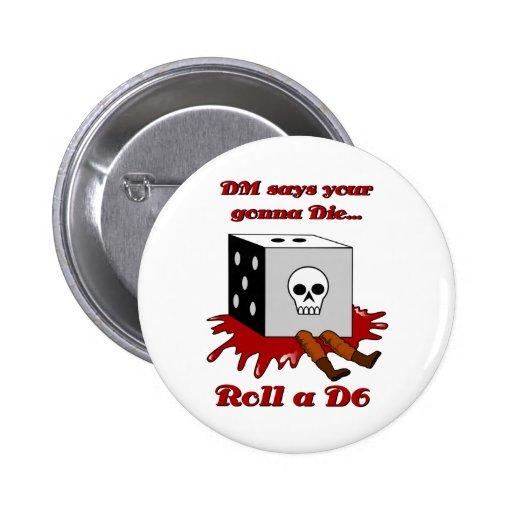 DM says your gonna DIE... 2 Inch Round Button
