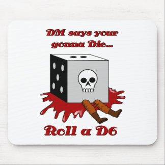 DM says your gonna DIE... Mouse Pad